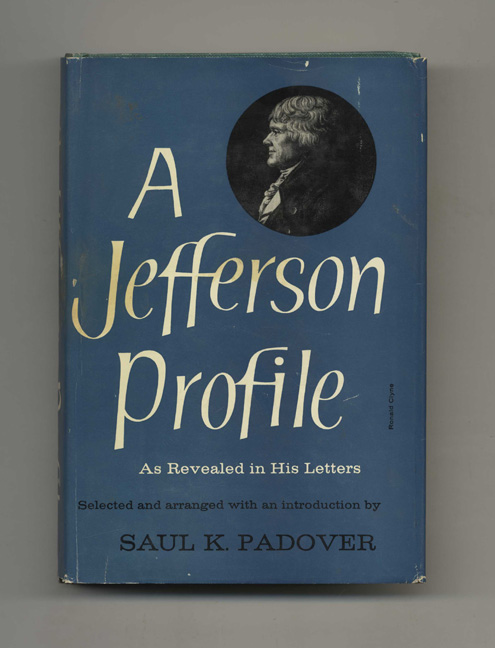 A Jefferson Profile: Revealed in His Letters - 1st Edition/1st Printing. Saul K. Padover.