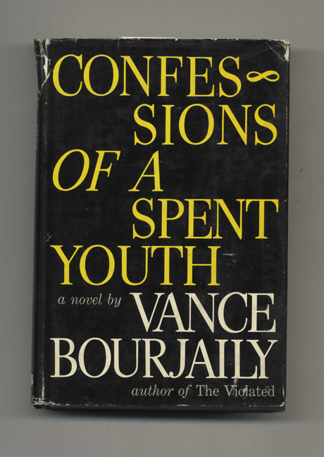 Confessions of a Spent Youth - 1st Edition/1st Printing. Vance Bourjaily.