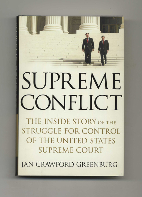 Supreme Conflict: the Inside Story of the Struggle for Control of the United States Supreme Court - 1st Edition/1st Printing. Jan Crawford Greenburg.