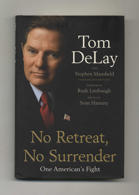 No Retreat, No Surrender: One American's Fight - 1st Edition/1st Printing. Tom DeLay, Stephen Mansfield, Rush Limbaugh, a, Sean Hannity.