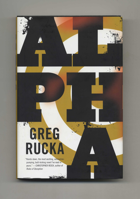 Alpha: A Jad Bell Novel - 1st Edition/1st Printing. Greg Rucka.