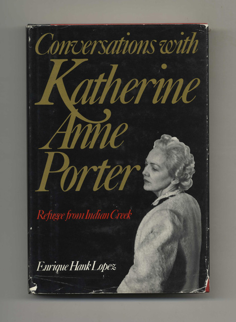 Conversations with Katherine Anne Porter: Refugee from Indian Creek - 1st Edition/1st Printing. Enrique Hank Lopez.