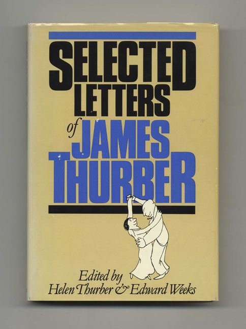 Selected Letters of James Thurber - 1st Edition/1st Printing. James and Thurber, Helen Thurber, Edward Weeks.