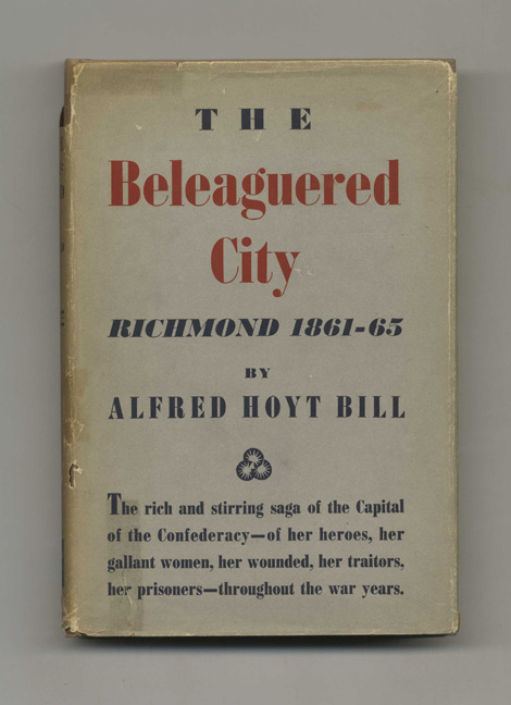 The Beleaguered City: Richmond, 1861-1865 - 1st Edition/1st Printing. Alfred Hoyt Bill.