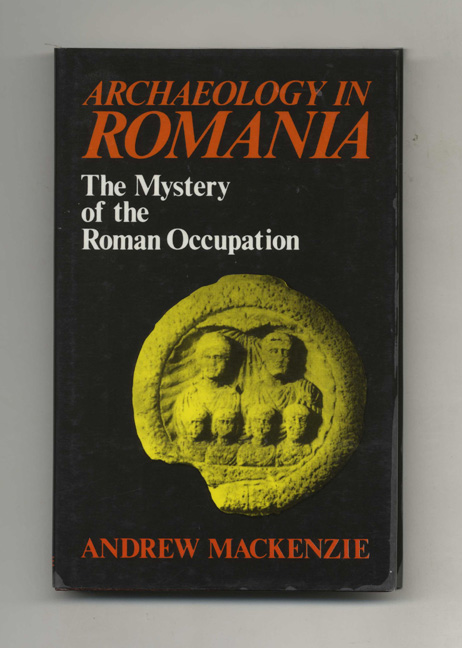Archaeology in Romania: the Mystery of the Roman Occupation. Andrew Mackenzie.
