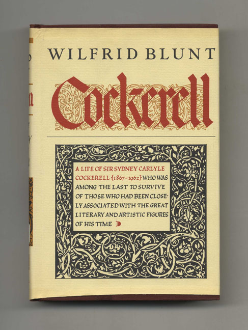 Cockerell: Sydney Carlyle Cockerell, Friend of Ruskin and Director of the Fitzwilliam Museum, Cambridge - 1st US Edition/1st Printing. Wilfrid Blunt.