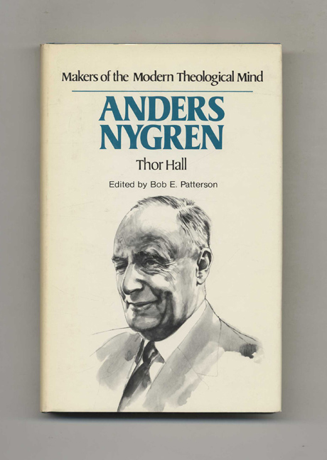 Makers of the Modern Theological Mind: Anders Nygren. Thor Hall.