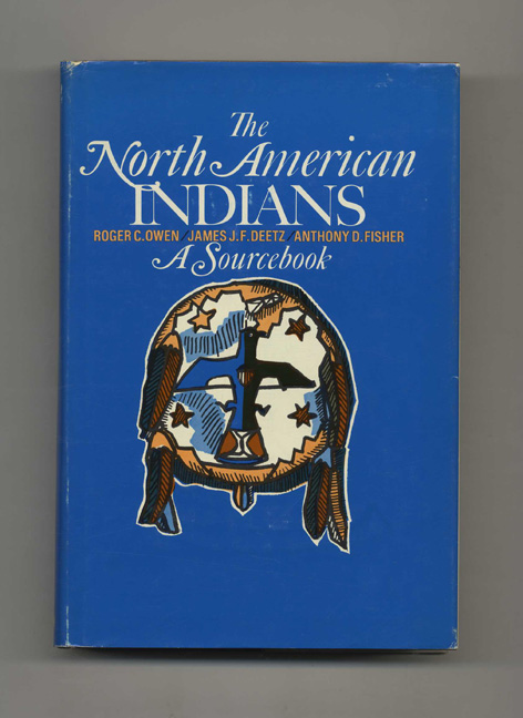 The North American Indians: a Sourcebook. Roger C. Owen, James J. F. Deetz, Anthony D. Fisher.