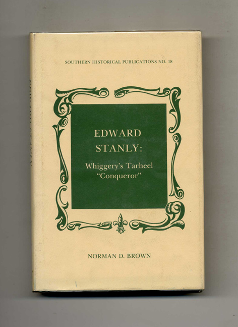 """Edward Stanly: Whiggery's Tarheel """"Conqueror"""" - 1st Edition/1st Printing. Norman D. Brown."""