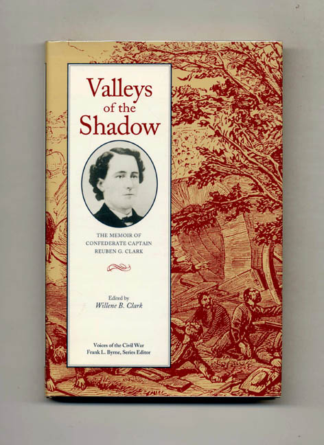 Valleys of the Shadow: the Memoir of Confederate Captain Reuben G. Clark, Company I, 59th Tennessee Mounted Infantry - 1st Edition/1st Printing. Reuben G. and Clark, Willene B. Clark.
