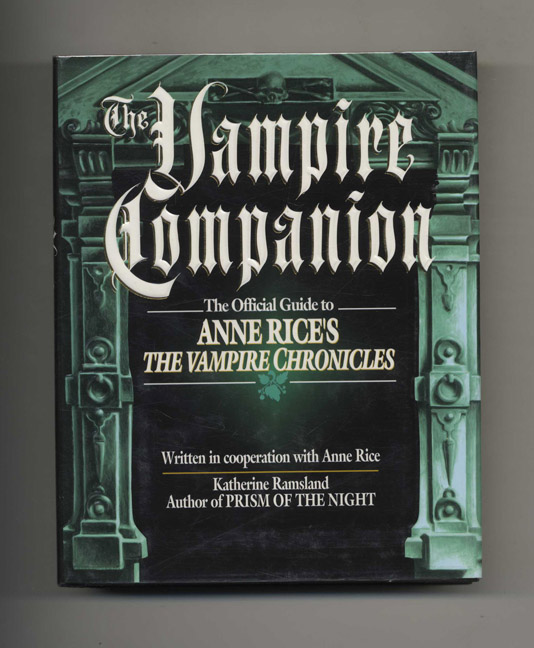 The Vampire Companion: the Official Guide to Anne Rice's the Vampire Chronicles - 1st Edition/1st Printing. Katherine Ramsland.