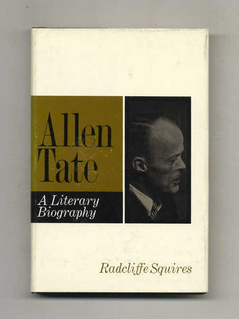 Allen Tate: A Literary Biography - 1st Edition/1st Printing. Radcliffe Squires.