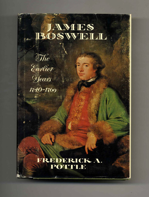 James Boswell: The Earlier Years 1740-1769 - 1st Edition/1st Printing. Frederick A. Pottle.