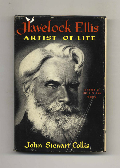 Havelock Ellis: Artist of Life, a Study of His Life and Work -1st US Edition/1st Printing. John Stewart Collis.
