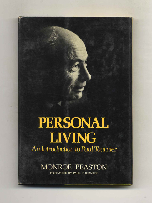 Personal Living: an Introduction to Paul Tournier - 1st Edition/1st Printing. Monroe Peaston.