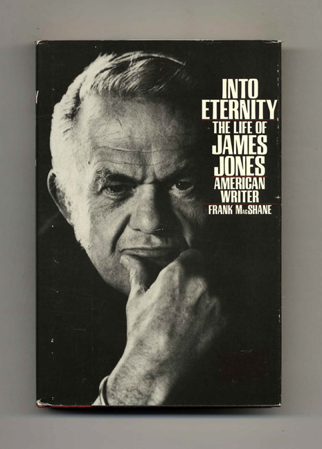 Into Eternity: The Life of James Jones American Writer - 1st Edition/1st Printing. Frank MacShane.