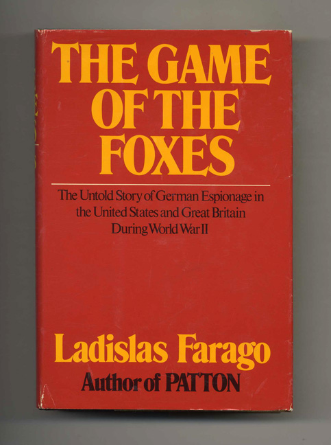 The Game of the Foxes: the Untold Story of German Espionage in the United States and Great Britain During World War II - 1st Edition/1st Printing. Ladislas Farago.
