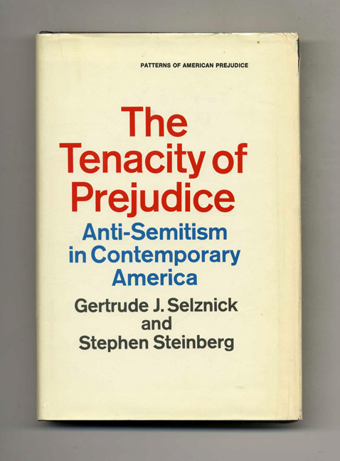 The Tenacity of Prejudice: Anti-Semitism in Contemporary America - 1st Edition/1st Printing. Gertrude J. Selznick, Stephen Steinberg.