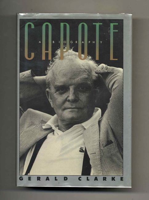 Capote: A Biography - 1st Edition/1st Printing. Gerald Clark.