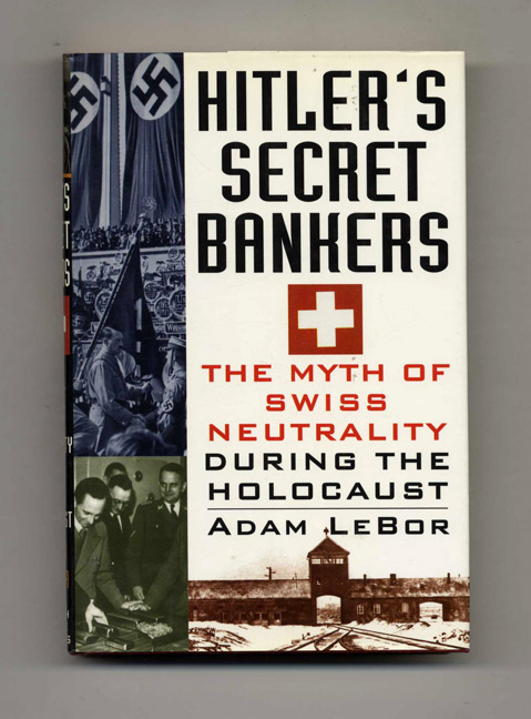 Hitler's Secret Bankers: the Myth of Swiss Neutrality During the Holocaust - 1st Edition/1st Printing. Adam Lebor.