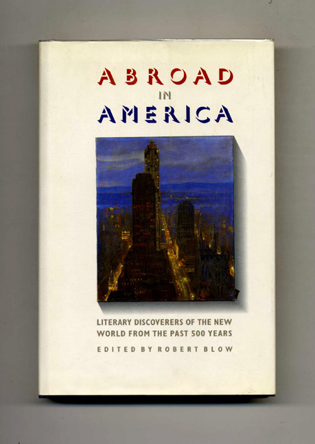 Abroad in America: Literary Discoverers of the New World from the Past 500 Years. Robert Blow.