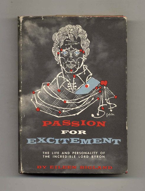 Passion for Excitement: the Life and Personality of the Incredible Lord Byron - 1st Edition/1st Printing. Eileen Bigland.