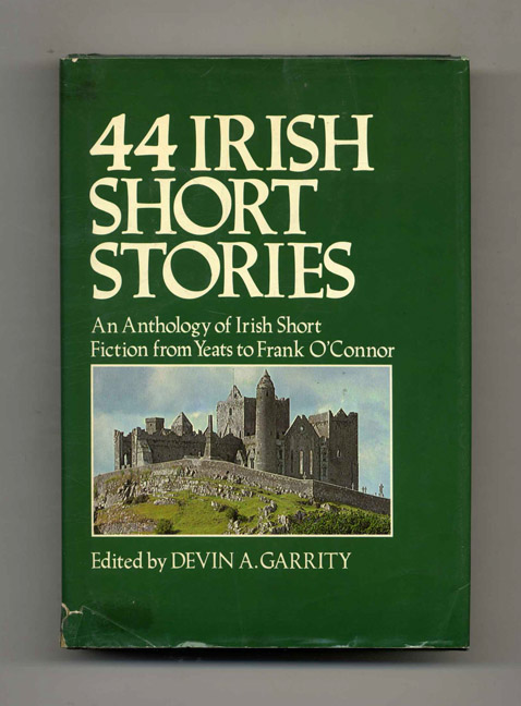 44 Irish Short Stories: An Anthology of Irish Short Fiction from Yeats to Frank O'Connor. Devin A. Garrity.