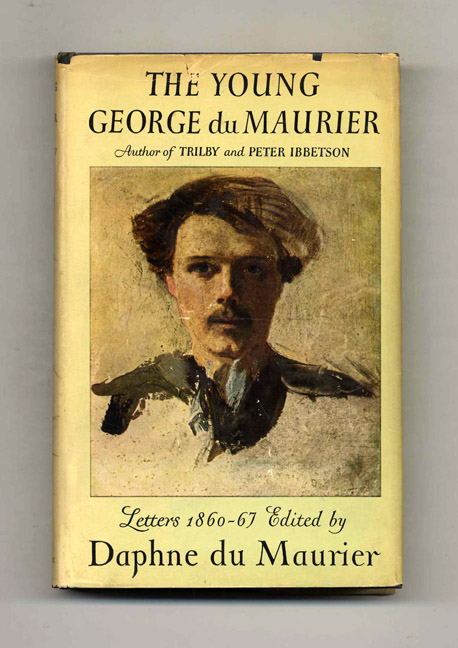 The Young George Du Maurier: a Selection of His Letters, 1860-67 - 1st Edition/1st Printing. Daphne Du Maurier.