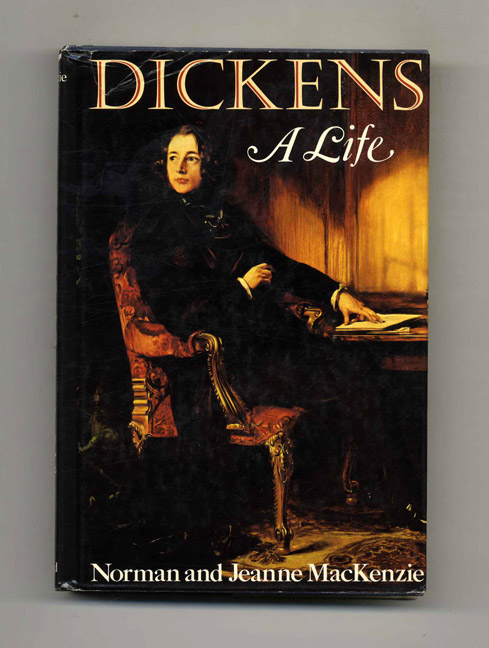 Dickens: A Life - 1st Edition/1st Printing. Norman and Jeanne Mackenzie.