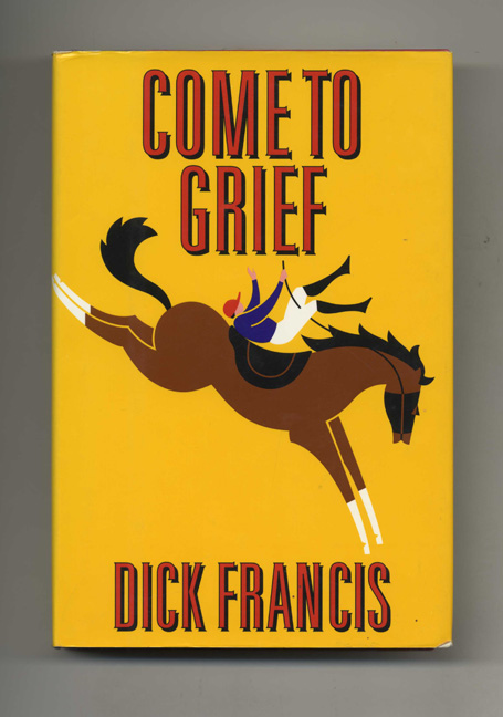 Come to Grief - 1st Edition/1st Printing. Dick Francis.