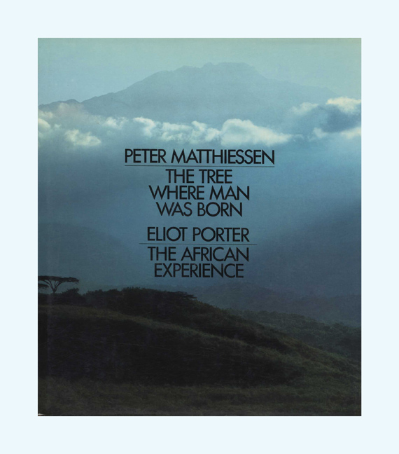The Tree Where Man Was Born and the African Experience - 1st Edition/1st Printing. Peter Matthiessen, Eliot Porter.