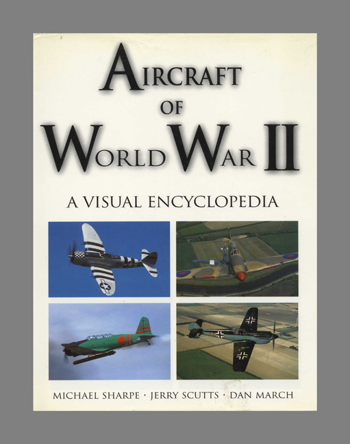 Aircraft of World War II: a Visual Encyclopedia. Michael Sharpe, Jerry Scutts, Dan March.