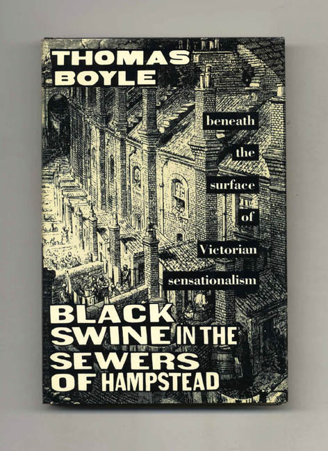 Black Swine in the Sewers of Hampstead: Beneath the Surface of Victorian Sensationalism - 1st Edition/1st Printing. Thomas Boyle.