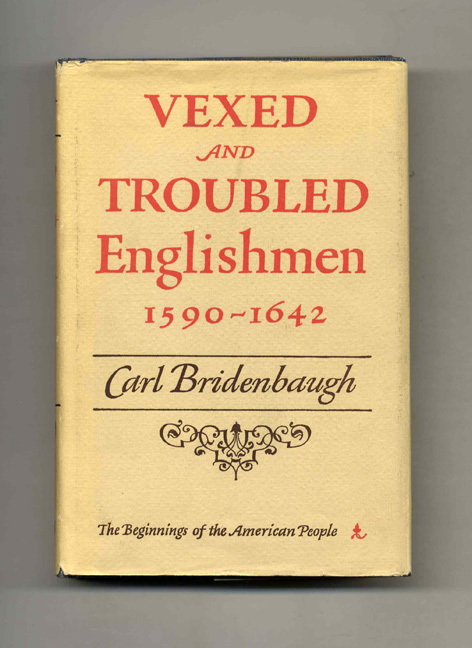 Vexed and Troubled Englishmen, 1590-1642 - 1st Edition/1st Printing. Carl Bridenbaugh.