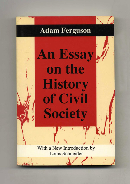 adam ferguson an essay on the history of civil society His most important work, an essay on the history of civil society ([ 17671 1967  referred  and provides a distinctive counterpoint to adam smith's emphasis on.
