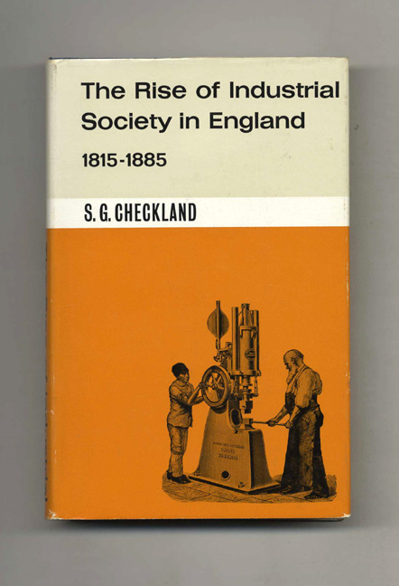 The Rise of Industrial Society in England, 1815-1885. S. G. Checkland.