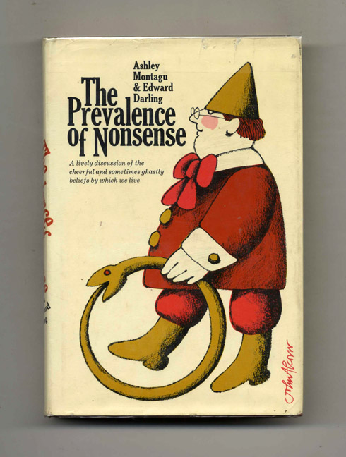 The Prevalence of Nonsense - 1st Edition/1st Printing. Ashley Montagu, Edward Darling.