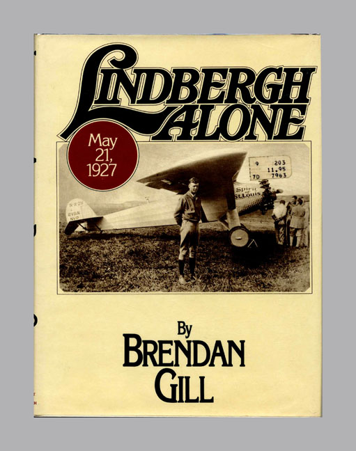 Lindbergh Alone: Charles A. Lindbergh - 1st Edition/1st Printing. Brendan Gill.