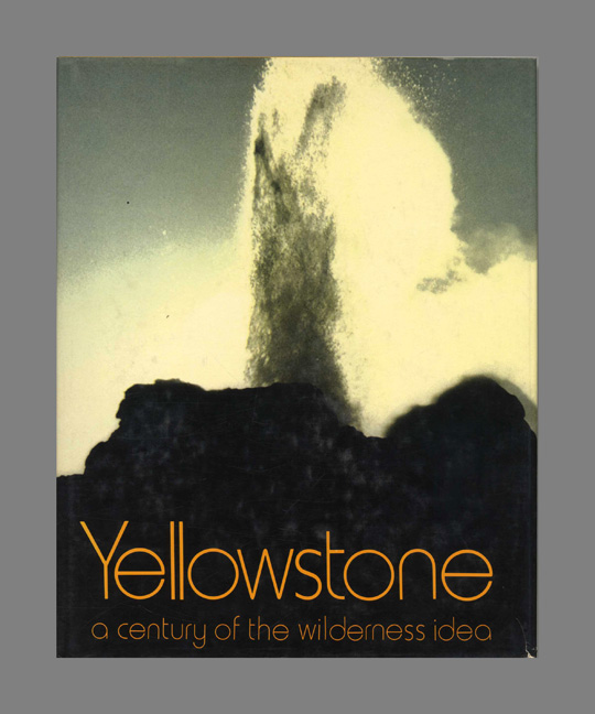 Yellowstone: A Century of the Wilderness Idea. Ann and Myron Sutton.