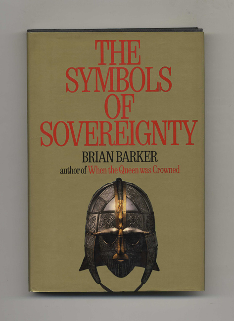 The Symbols of Sovereignty - 1st Edition/1st Printing. Brian Barker.