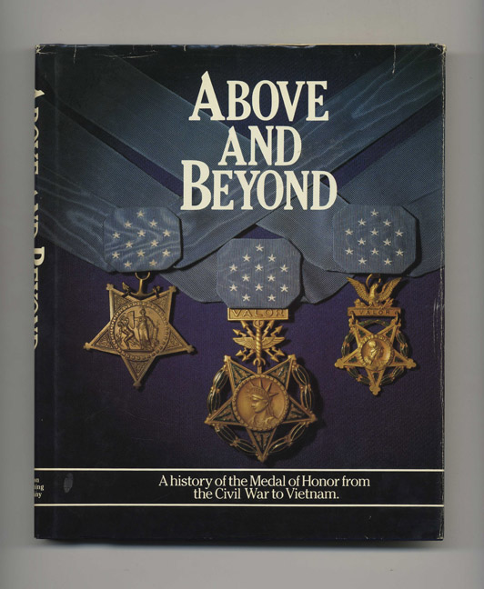 Above and Beyond: a History of the Medal of Honor from the Civil War to Vietnam - 1st Edition/1st Printing. Boston Publishing Company.