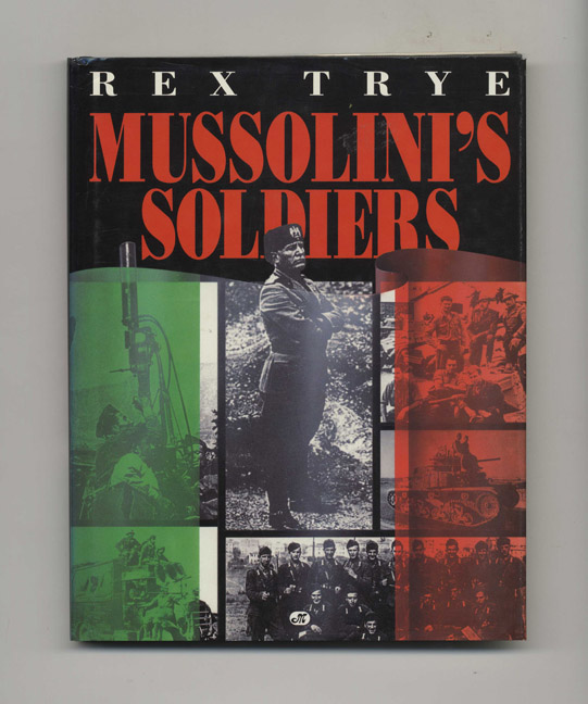Mussolini's Soldiers - 1st US Edition/1st Printing. Rex Trye.