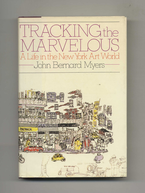 Tracking the Marvelous: a Life in the New York Art World - 1st Edition/1st Printing. John Bernard Myers.