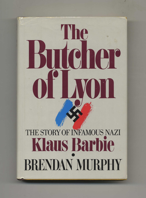 The Butcher of Lyon: the Story of Infamous Nazi Klaus Barbie - 1st Edition/1st Printing. Brendan Murphy.