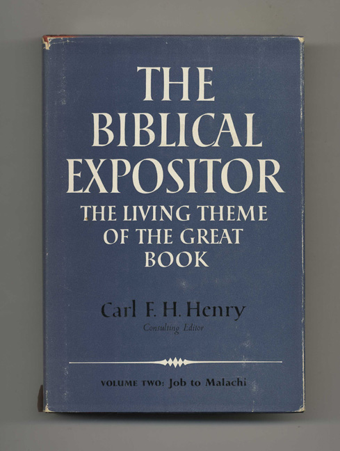 The Biblical Expositor: The Living Theme of the Great Book, Job-Malachi. Carl F. H. Henry.