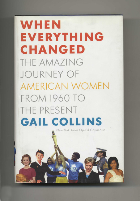 When Everything Changed: The Amazing Journey of American Women from 1960 to the Present - 1st Edition/1st Printing. Gail Collins.