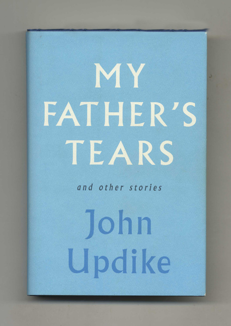 My Father's Tears and Other Stories - 1st Edition/1st Printing. John Updyke.