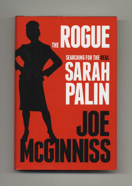 The Rogue: Searching for the Real Sarah Palin - 1st Edition/1st Printing. Joe McGinniss.