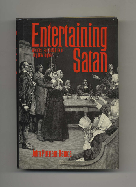 Entertaining Satan: Witchcraft and the Culture of Early New England. John Putnam Demos.