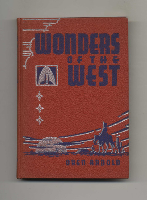 Wonders of the West: A Book for Young People, and all Others Who Would Know Western America - 1st Edition/1st Printing. Oren Arnold.